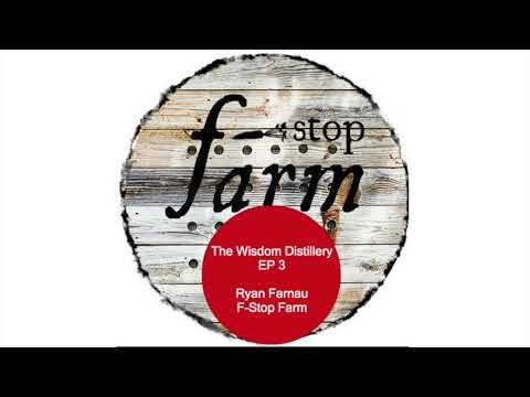 The Wisdom Distillery Ep 3 Ryan Farnau F-Stop Farms Austin
