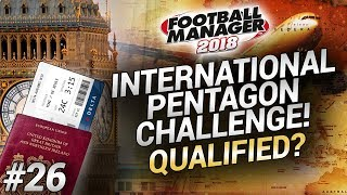 INTERNATIONAL PENTAGON CHALLENGE - Episode #26 - Qualified? - Football Manager 2018