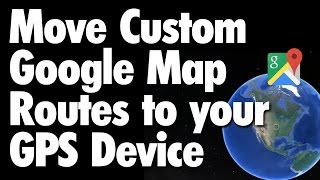 Move Google Map Routes to your GPS Device Free HD Video