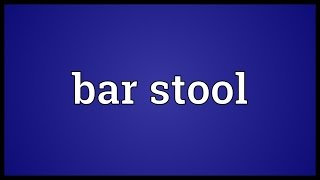 Bar stool Meaning