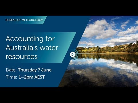 BOM Webinar 7 June 2018: Accounting For Australia's Water Resources