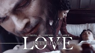 Lucrezia, Lorenzo & Clarice | Love In The Dark (+S3)