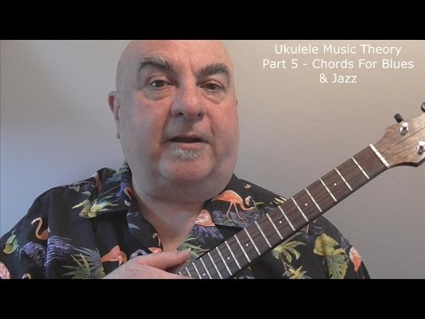 Ukulele Music Theory Part 5 - Chords For Blues & Jazz
