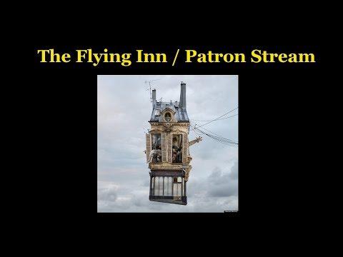 The Flying Inn Returns: Patron Stream / Open Forum