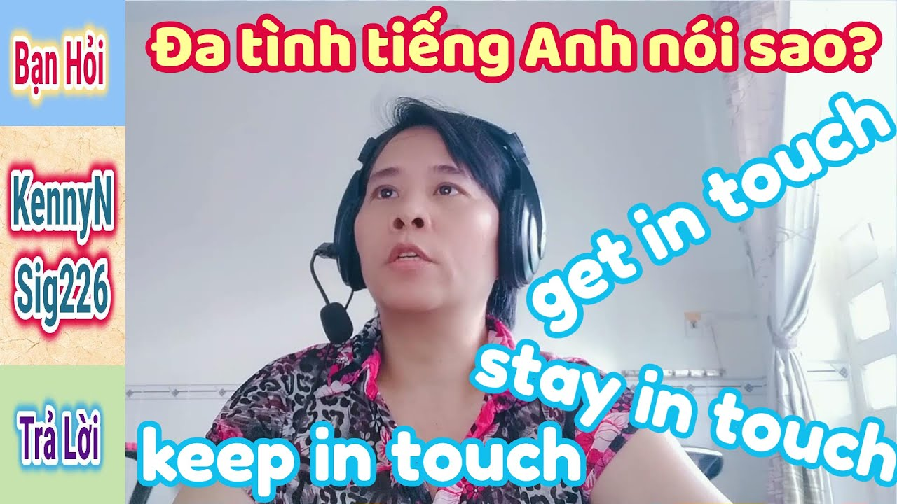 13.#KennyN – Đa tình tiếng Anh nói sao? Phân biệt: get in touch / stay in touch / keep in touch
