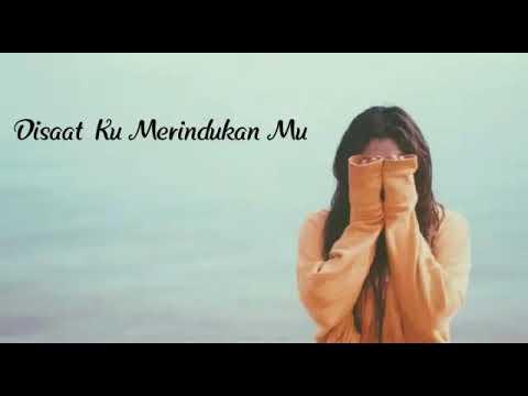 Cocok Buat Orang Yang Lagi LDR (lagu Galau Terbaru)  - Disaat Ku Merindukan Mu