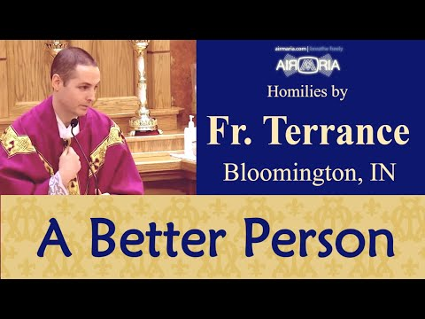 Becoming a Better Person - Feb 24 - Homily - Fr Terrance