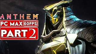 ANTHEM Gameplay Walkthrough Part 2 Story Campaign [1080p HD 60FPS PC MAX SETTINGS - No Commentary