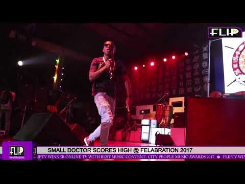 SMALL DOCTOR SCORES HIGH @ FELABRATION 2017
