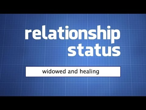 Relationship Status: Widowed and Healing