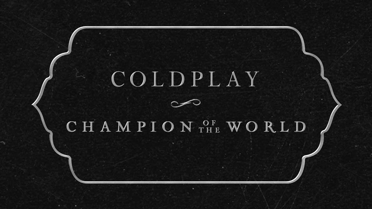 Arti Terjemahan Lirik Lagu Coldplay - Champion Of The World