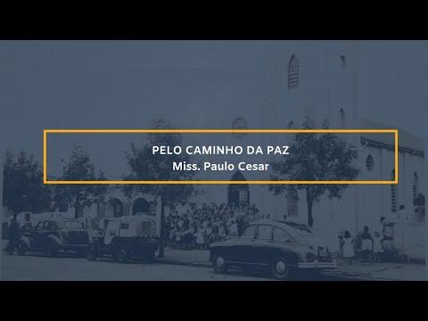 Assista: Pelo Caminho da Paz - Miss. Paulo Cesar