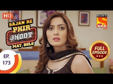 Sajan Re Phir Jhoot Mat Bolo - Ep 173 - Full Episode - 22nd January, 2018
