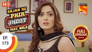 Sajan Re Phir Jhoot Mat Bolo - Ep 173 - Full Episode - 22nd January, 2018