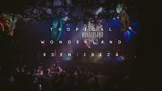 Tropical Wonderland - Eden Ibiza
