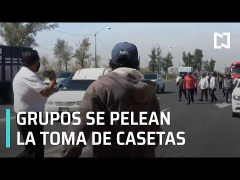 Grupos se pelean la toma de casetas | Manifestantes toman caseta Peñón-Texcoco - En Punto