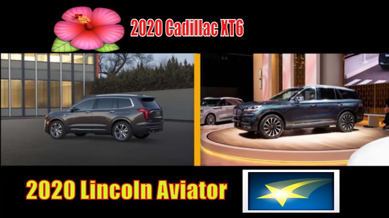 2020 Cadillac Xt6 Vs Lincoln Aviator Which Car Do You Choose For