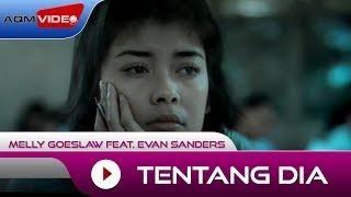 Download Lagu Melly Goeslaw feat. Evan Sanders - Tentang Dia | Official Music Video mp3