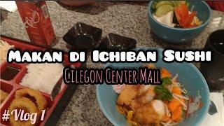 ICHIBAN SUSHI CILEGON BANTEN || Cilegon Center Mall || #vlog1 Familly time ✨