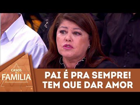 Pai é Para Sempre! Tem Que Dar Amor | Casos De Família (10/05/18)