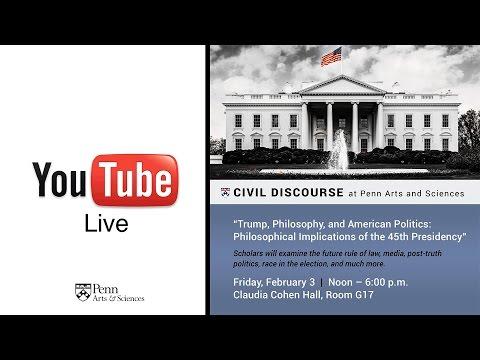 Trump, Philosophy, and American Politics | Penn Philosophy - February 3rd, 2017