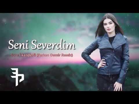 Sura Iskəndərli Seni Severdim Furkan Demir Remix Youtube