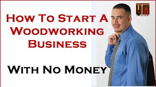Woodworking Business: Start With Little Money And From Home