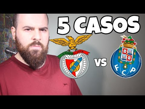 5 CASOS DO BENFICA VS PORTO