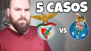 5 CASOS DO BENFICA VS PORTO