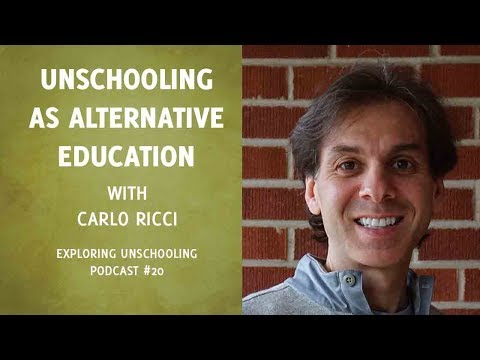 Unschooling as Alternative Education with Carlo Ricci, Episode 20