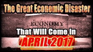 ANDY HOFFMAN  |  The Great Economic Disaster That Will Come in April 2017