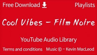 Cool Vibes - Film Noire | YouTube Audio Library