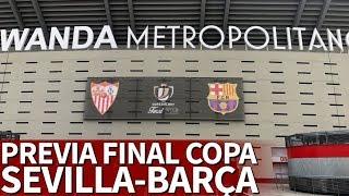 Final copa | en directo desde el wanda el ambiente previo al sevilla-barcelona | diario as