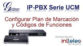 3.- Grandstream IP-PBX serie UCM, Configurar Plan de   Marcación y códigos de funciones