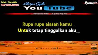 Video Karaoke Triad   Cinta Gila Ost Anak Jalanan download MP3, 3GP, MP4, WEBM, AVI, FLV Desember 2017