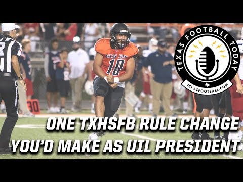 What's one TXHSFB rule you'd change if you ran the UIL?