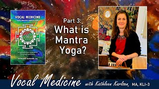 What is Mantra Yoga? Vocal Medicine Book Excerpt #3