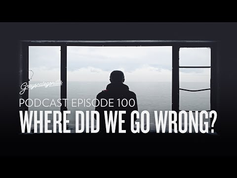 Episode 100: Where Did We Go Wrong? | Greyscalegorilla Podcast