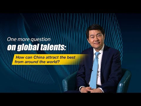 One more question on global talent: How can China attract the best from around the world?
