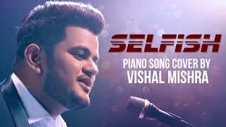 Selfish Piano song cover by Vishal Mishra I Race 3 | Salman Khan, Jacqueline