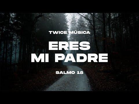 TWICE MÚSICA - Eres Mi Padre (Salmo 18) (Lyric Video)