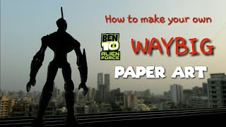 How to make your own BEN 10 Alien Force WAYBIG