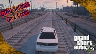Best GTA V Settings for a dual core CPU