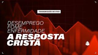 LIVE | DESEMPREGO, FOME, ENFERMIDADE? A RESPOSTA CRISTÃ