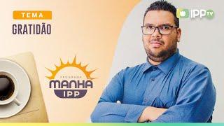 Gratidão | Manhã IPP | Rev. Jonatas Camargo | IPP TV
