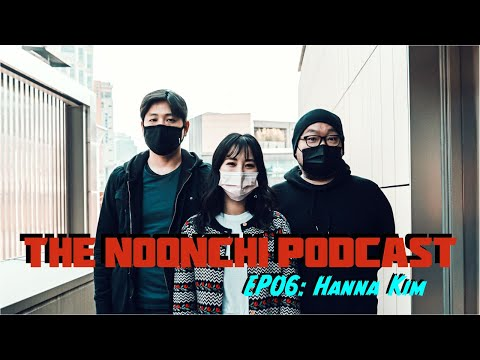 The Noonchi Podcast EP06 - Guest: Hanna Kim