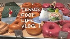 TENNIS FOOD LIFE VLOG 1