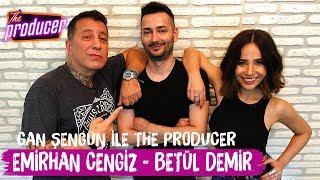 Betul Demir ve Emirhan Cengiz - Can Sengun ile The Producer