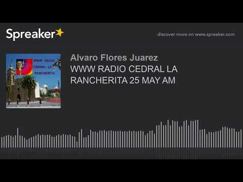 WWW RADIO CEDRAL LA RANCHERITA 25 MAY AM (part 2 of 8)