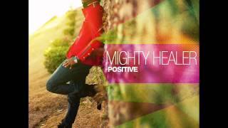 Positive - Mighty Healer - music Video